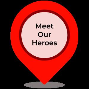 Meet Our Heroes
